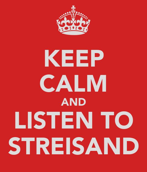 KEEP CALM AND LISTEN TO STREISAND