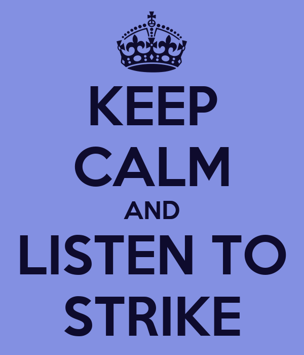 KEEP CALM AND LISTEN TO STRIKE