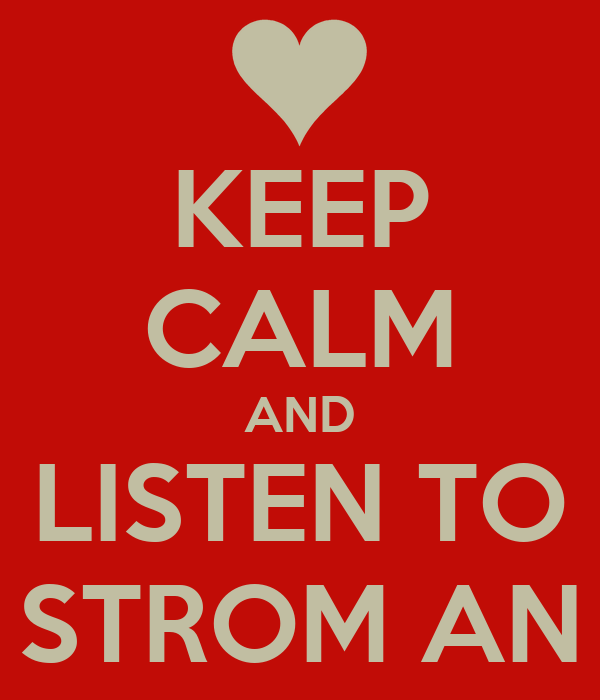 KEEP CALM AND LISTEN TO STROM AN