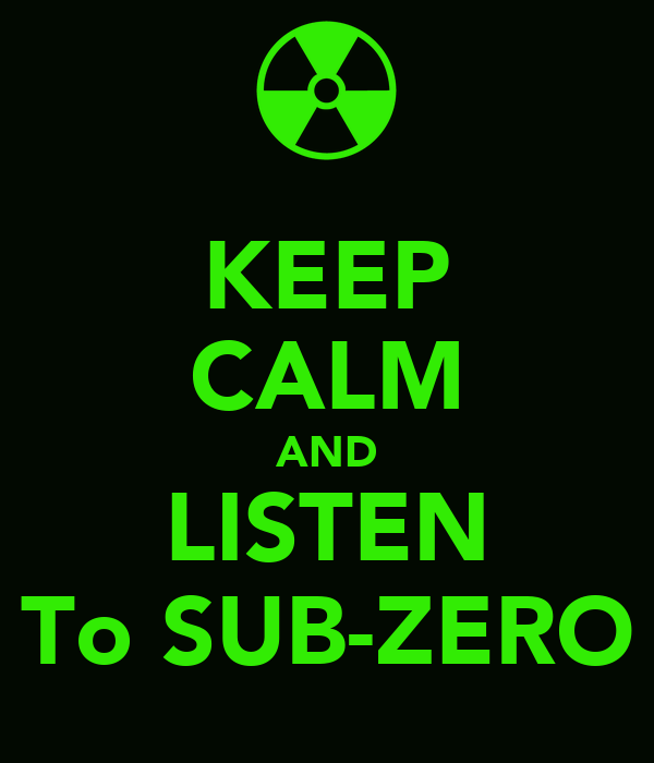 KEEP CALM AND LISTEN To SUB-ZERO
