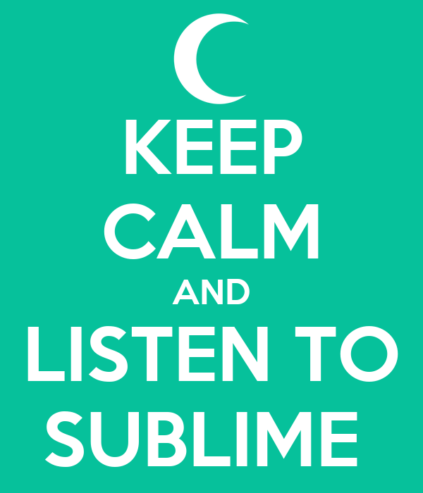 KEEP CALM AND LISTEN TO SUBLIME