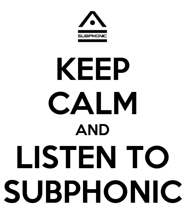 KEEP CALM AND LISTEN TO SUBPHONIC