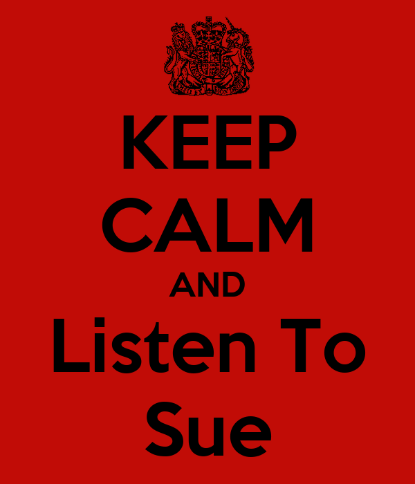 KEEP CALM AND Listen To Sue