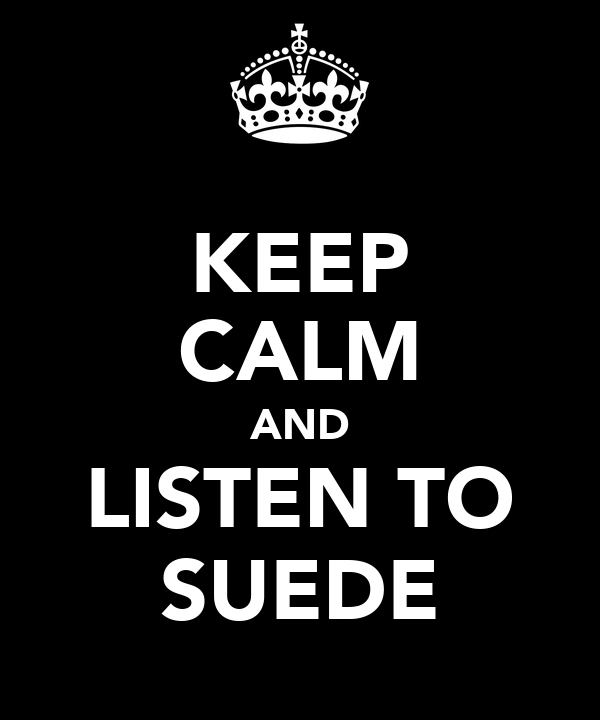 KEEP CALM AND LISTEN TO SUEDE