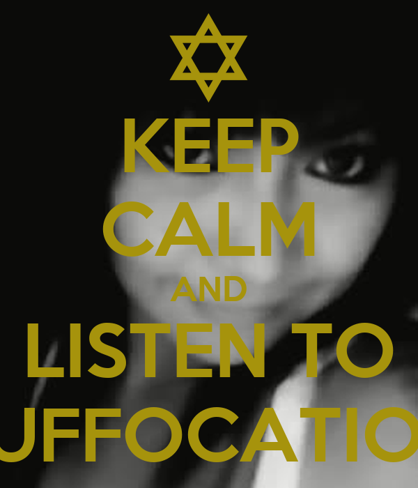 KEEP CALM AND LISTEN TO SUFFOCATION