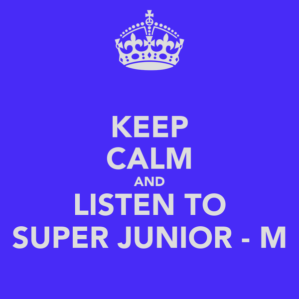 KEEP CALM AND LISTEN TO SUPER JUNIOR - M