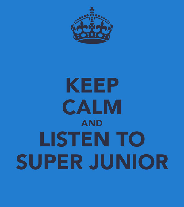 KEEP CALM AND LISTEN TO SUPER JUNIOR
