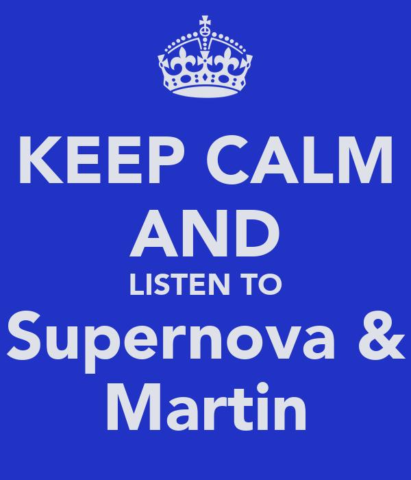 KEEP CALM AND LISTEN TO Supernova & Martin
