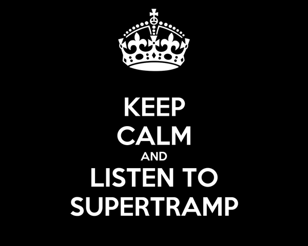 KEEP CALM AND LISTEN TO SUPERTRAMP
