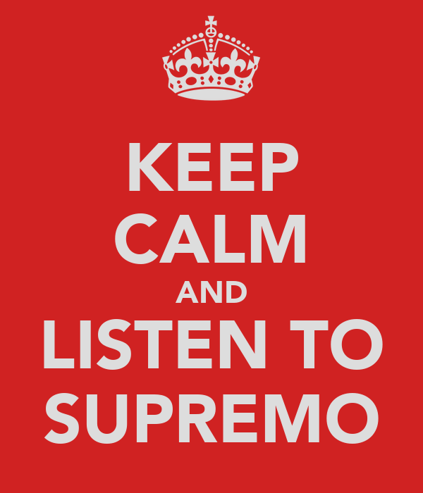 KEEP CALM AND LISTEN TO SUPREMO