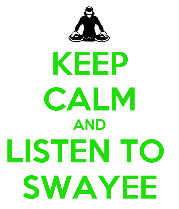 KEEP CALM AND LISTEN TO  SWAYEE