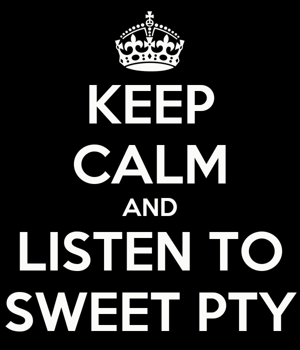KEEP CALM AND LISTEN TO SWEET PTY