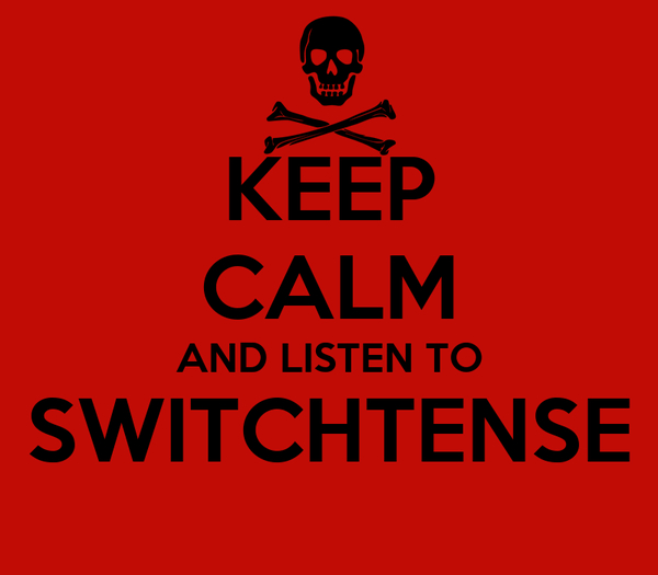 KEEP CALM AND LISTEN TO SWITCHTENSE