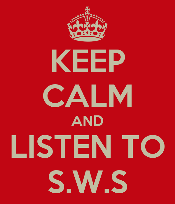 KEEP CALM AND LISTEN TO S.W.S
