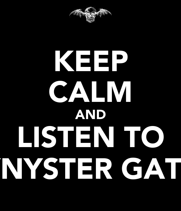 KEEP CALM AND LISTEN TO SYNYSTER GATES