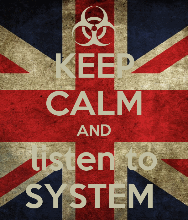 KEEP CALM AND listen to SYSTEM
