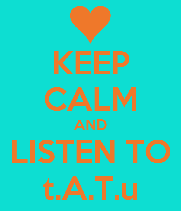 KEEP CALM AND LISTEN TO t.A.T.u