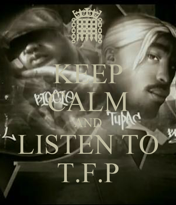 KEEP CALM AND LISTEN TO T.F.P
