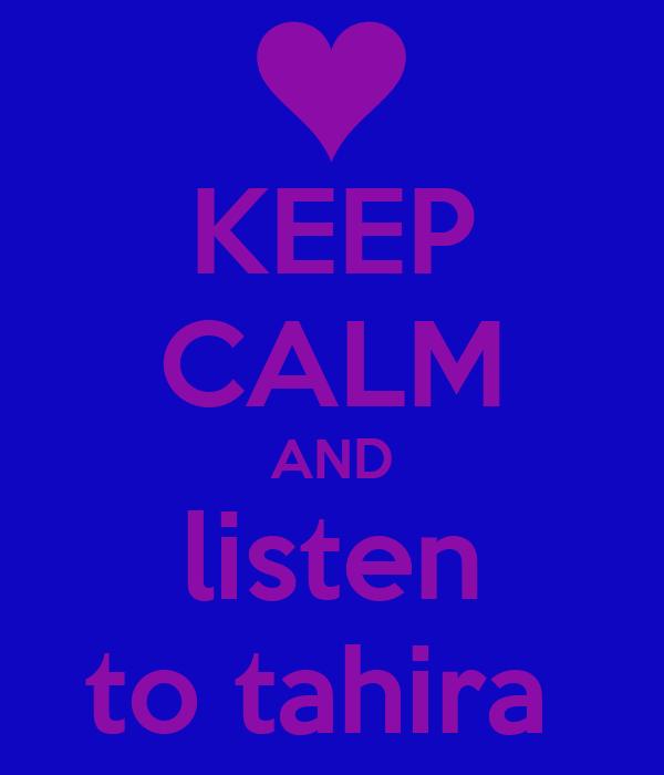 KEEP CALM AND listen to tahira