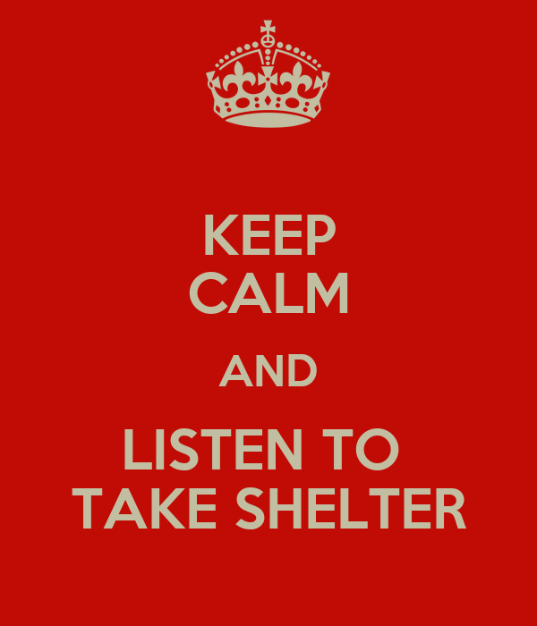 KEEP CALM AND LISTEN TO  TAKE SHELTER