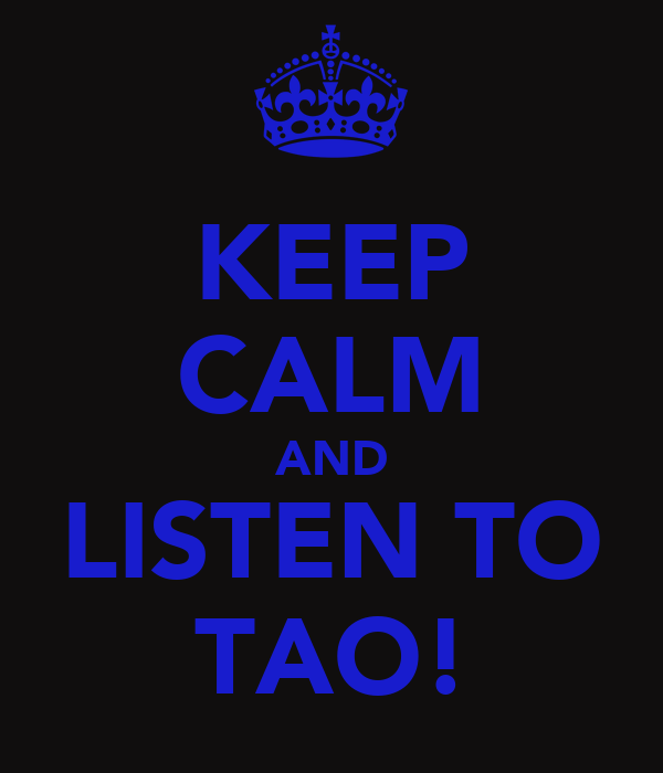 KEEP CALM AND LISTEN TO TAO!