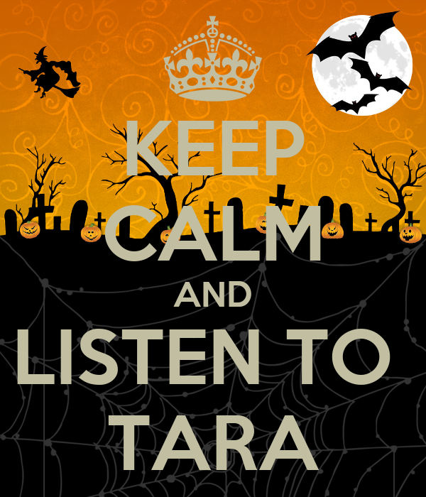 KEEP CALM AND LISTEN TO  TARA