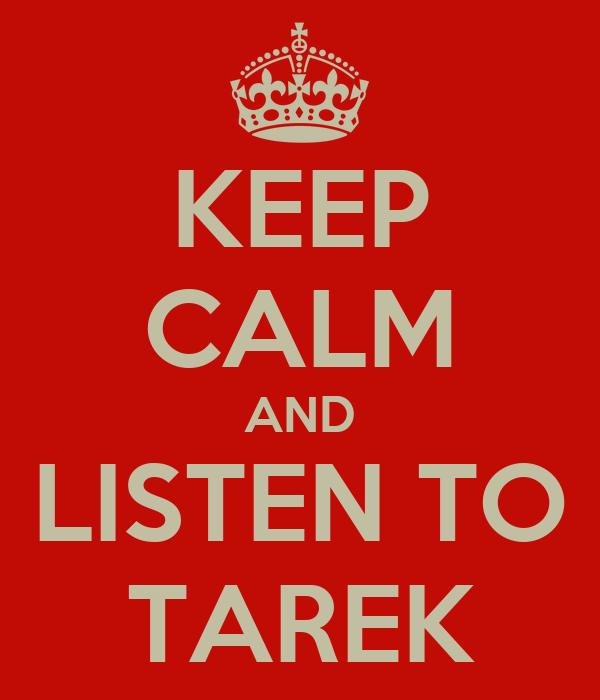 KEEP CALM AND LISTEN TO TAREK