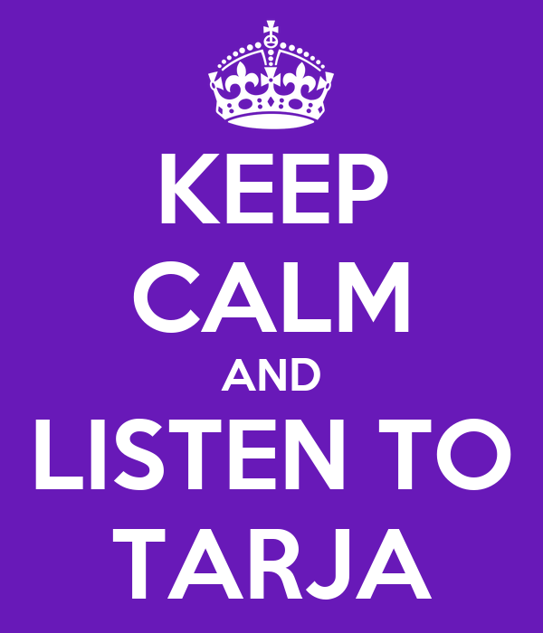 KEEP CALM AND LISTEN TO TARJA