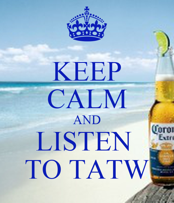 KEEP CALM AND LISTEN  TO TATW