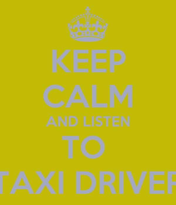 KEEP CALM AND LISTEN TO  TAXI DRIVER