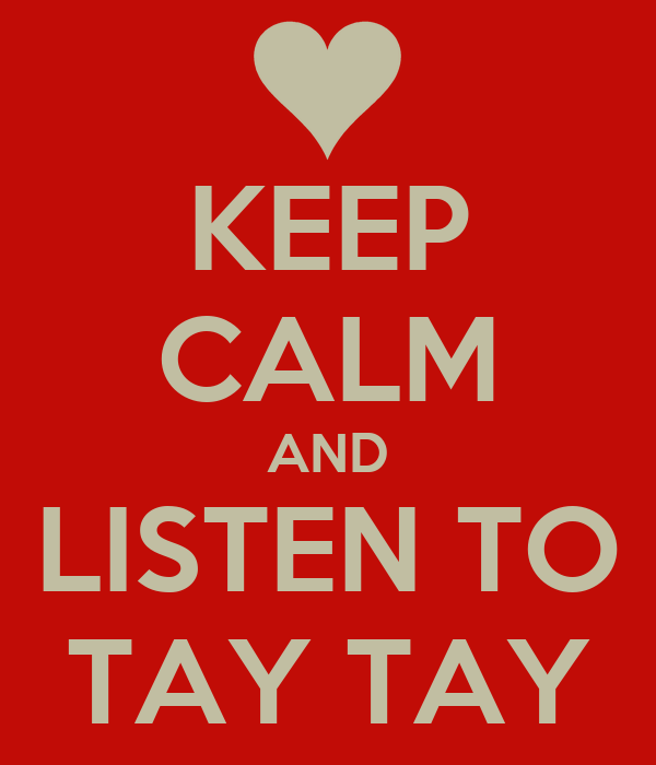 KEEP CALM AND LISTEN TO TAY TAY