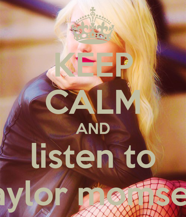 KEEP CALM AND listen to taylor momsen