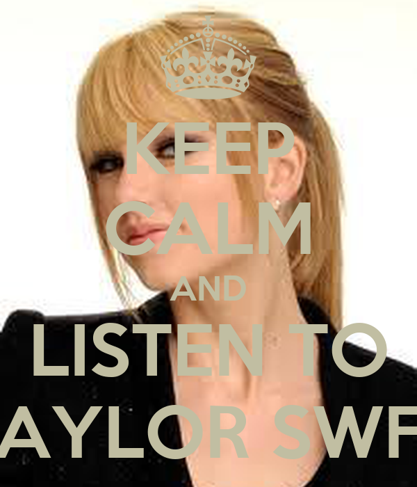 KEEP CALM AND LISTEN TO TAYLOR SWFT
