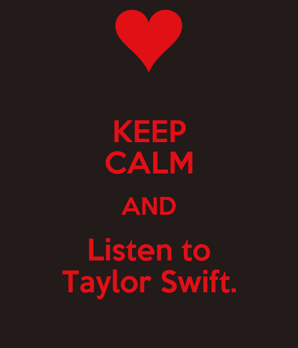 KEEP CALM AND Listen to Taylor Swift.