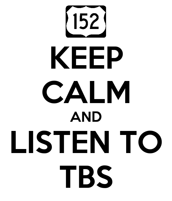 KEEP CALM AND LISTEN TO TBS