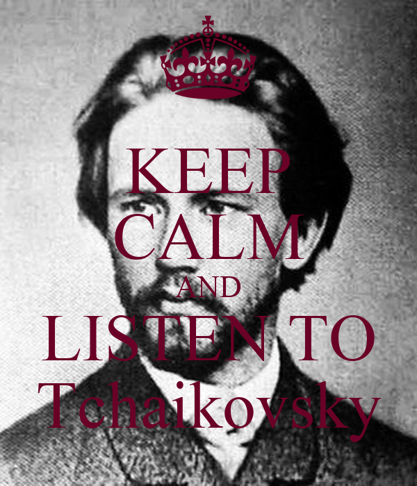 KEEP CALM AND LISTEN TO Tchaikovsky