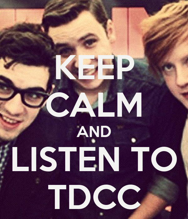 KEEP CALM AND LISTEN TO TDCC