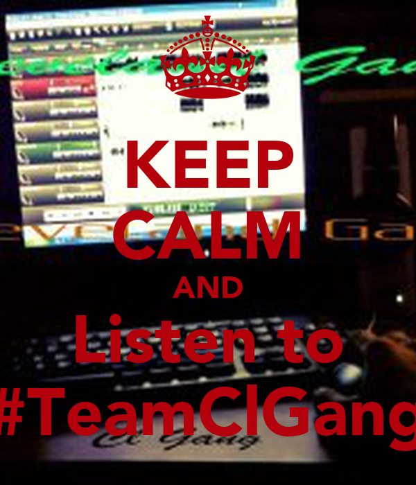 KEEP CALM AND Listen to #TeamClGang