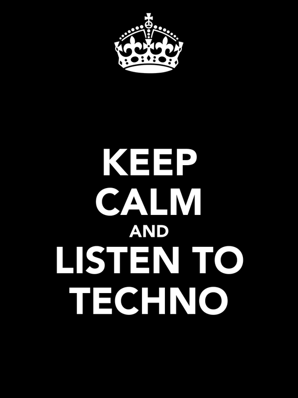 KEEP CALM AND LISTEN TO TECHNO