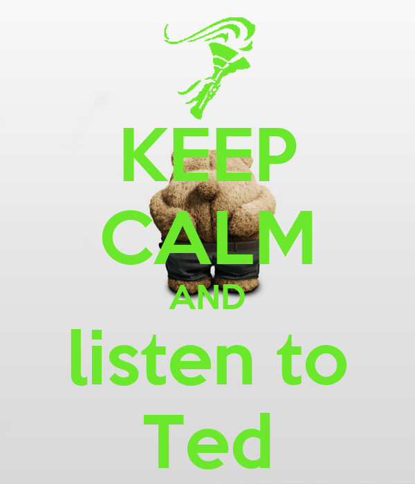 KEEP CALM AND listen to Ted