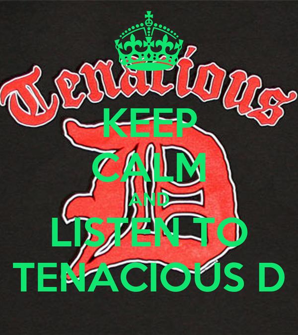 KEEP CALM AND LISTEN TO TENACIOUS D