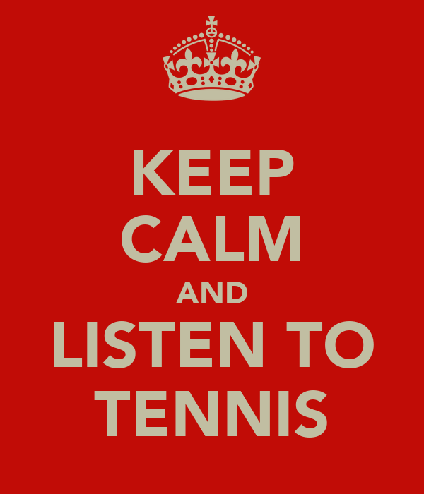 KEEP CALM AND LISTEN TO TENNIS