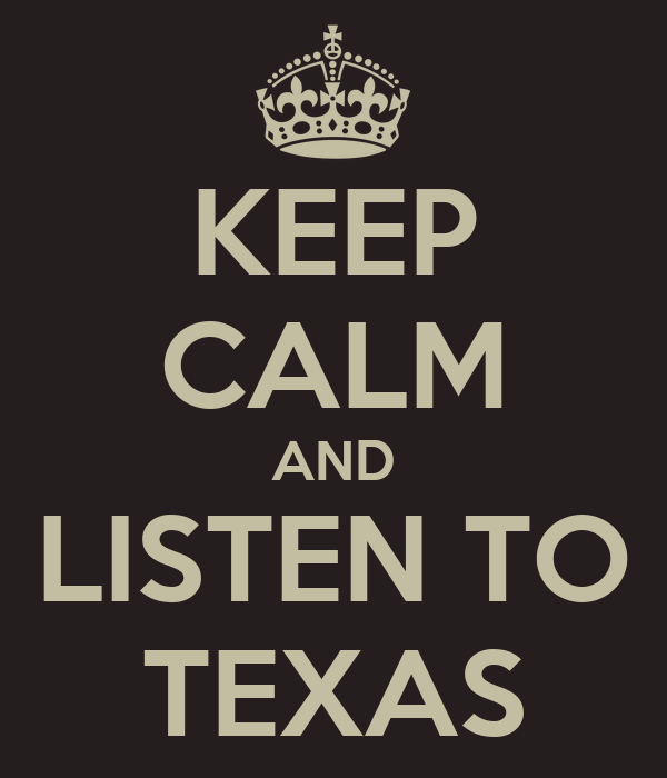 KEEP CALM AND LISTEN TO TEXAS