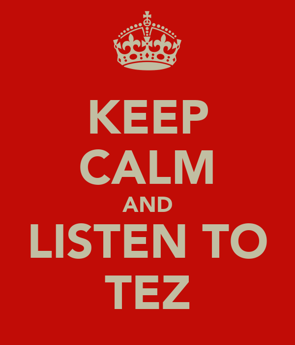 KEEP CALM AND LISTEN TO TEZ
