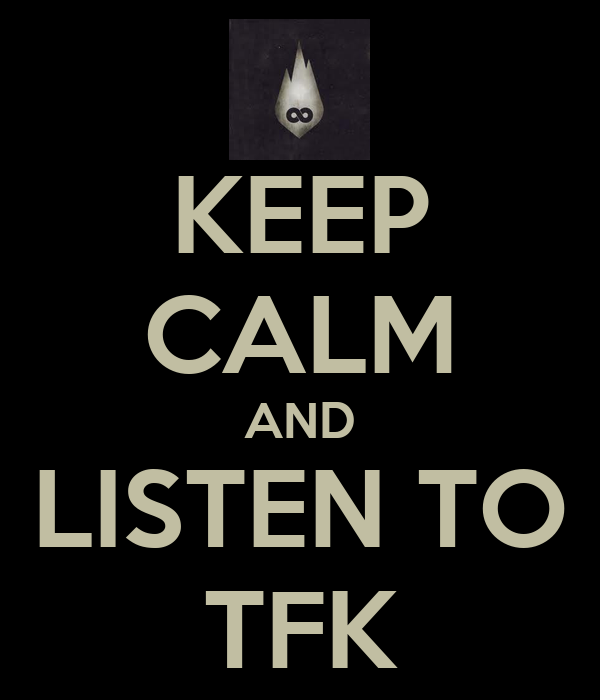 KEEP CALM AND LISTEN TO TFK