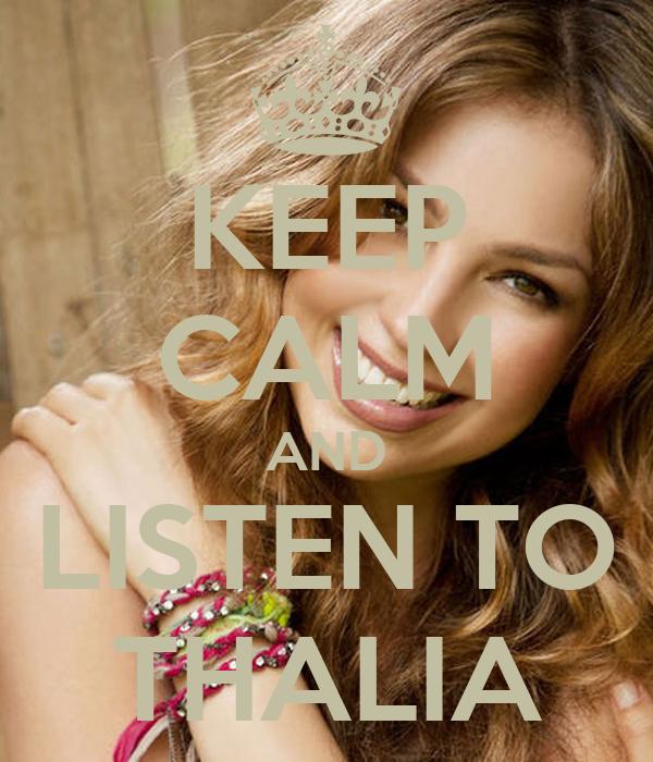 KEEP CALM AND LISTEN TO THALIA