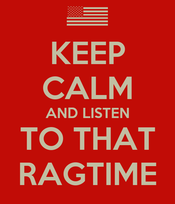 KEEP CALM AND LISTEN TO THAT RAGTIME