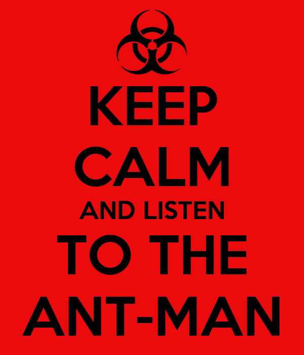 KEEP CALM AND LISTEN TO THE ANT-MAN