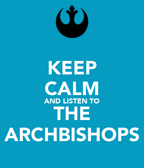 KEEP CALM AND LISTEN TO THE ARCHBISHOPS