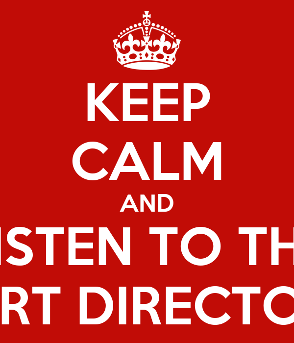 KEEP CALM AND LISTEN TO THE ART DIRECTOR
